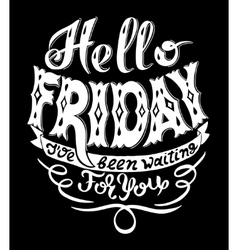 hello friday i have been waiting for you vector image