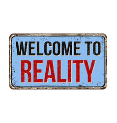 Welcome to reality vintage rusty metal sign vector