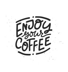 Enjoy your coffee lettering vector
