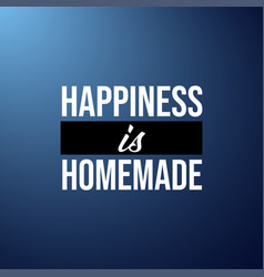 Happiness is homemade life quote with modern vector