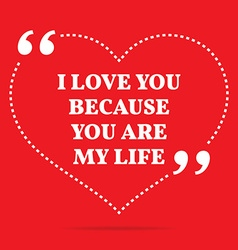 Inspirational love quote I love you because you vector