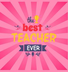 Best teacher ever on pink vector