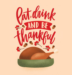 Eat drink and be thankful inscription written vector