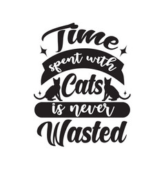 Cat animal quote time spent with cats is never vector