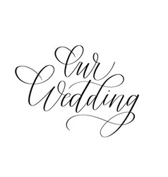 our wedding trendy calligraphy romantic ink word vector image