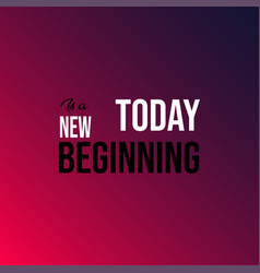 Today is a new beginning life quote with modern vector