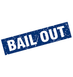 square grunge blue bail out stamp vector image