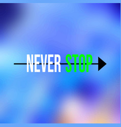Never stop life quote with modern background vector