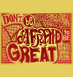 Don t be afraid to be great inspirational quote vector