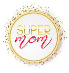 Super mom text design in realistic style for happy vector
