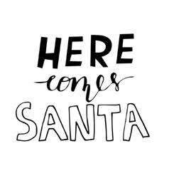 Here comes Santa hand lettering signature vector image