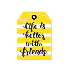 life is better with friends vector image