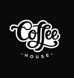 coffee house poster with hand written lettering vector image