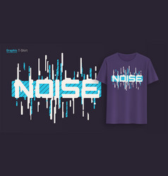 Noise graphic t-shirt design typography print vector