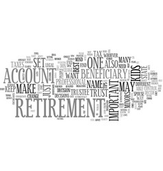 beneficiary of your retirement tips to keep in vector image vector image