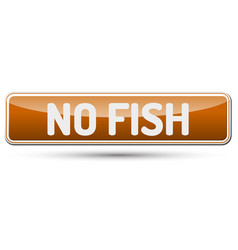 No fish - abstract beautiful button with text vector