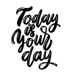 today is your day lettering phrase isolated on vector image