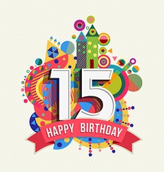 Happy birthday 15 year greeting card poster color vector