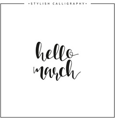 Hello march Time of year Phrase in english vector image vector image