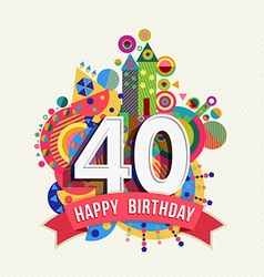 Happy birthday 40 year greeting card poster color vector image vector image