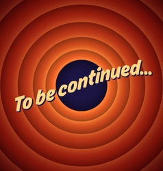 The final screen of the movie To be continued vector image