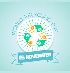 world recycling day 15 november vector image vector image