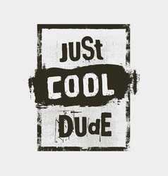 just cool dude motivation quote inspiring vector image