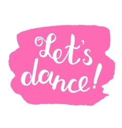 Let s dance Brush lettering vector