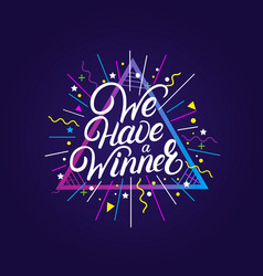We have a winner hand written lettering quote vector