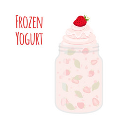 frozen yogurt with strawberry in mason jar sweet vector image vector image