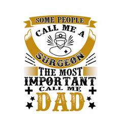 surgeon call me dad father day quote and saying vector image