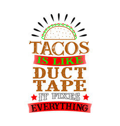 Tacos is like duct tape it fixes everything funny vector