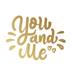 You and me lettering phrase in golden style vector