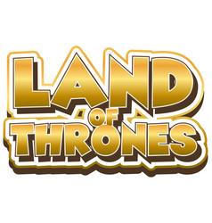 Font design for word land thrones in golden vector