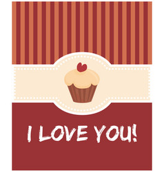 I love you valentines day card with sweet cupcake vector