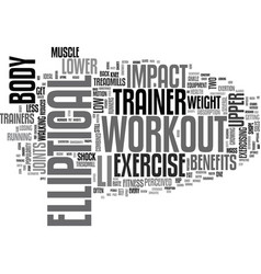 benefits of an elliptical trainer workout text vector image