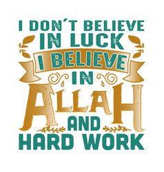 I don t believe in luck muslim quote and saying vector