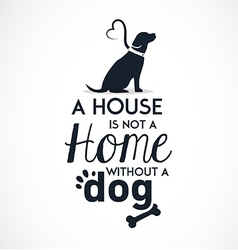 A House is not a Home without a Dog vector