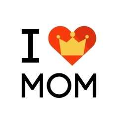 I love mom concept slogan vector image