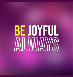 Be joyful always life quote with modern background vector