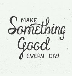 Make something good every day in vintage style vector