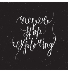 Never stop exploring inspiration quotation vector image