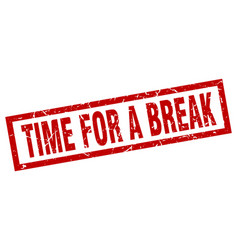 square grunge red time for a break stamp vector image