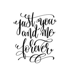 Just you and me forever hand lettering romantic vector