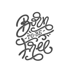 born to be free motivate phrase vintage vector image