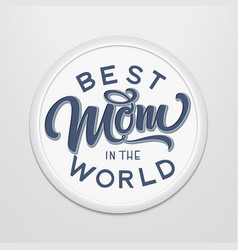hand drawn lettering best mom in world in a vector image