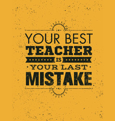 Your best teacher is your last mistake creative vector