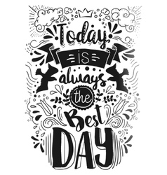 Today is the Best day typography vector image vector image