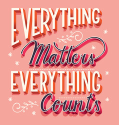 everything matters and counts hand lettering vector image