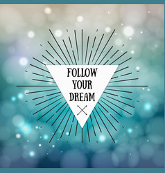 follow your dream - inspirational quote vector image